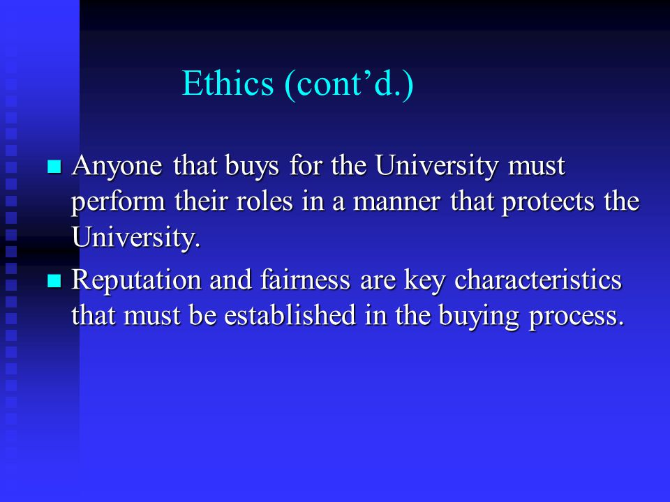 Ethics (cont'd.) Anyone that buys for the University must perform their roles in a manner that protects the University.