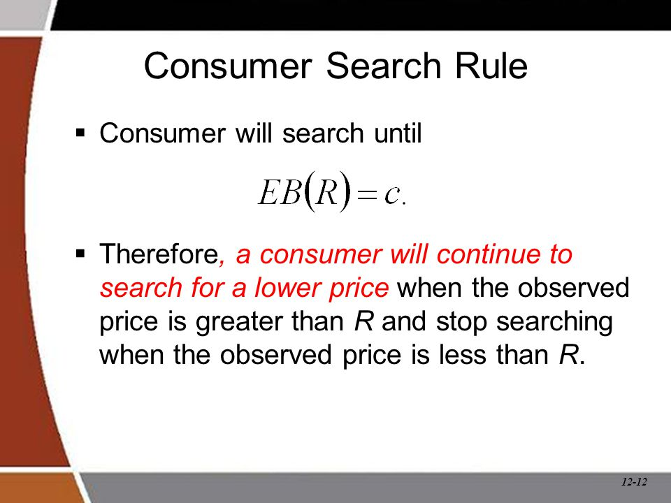 12-12 Consumer Search Rule  Consumer will search until  Therefore, a consumer will continue to search for a lower price when the observed price is g