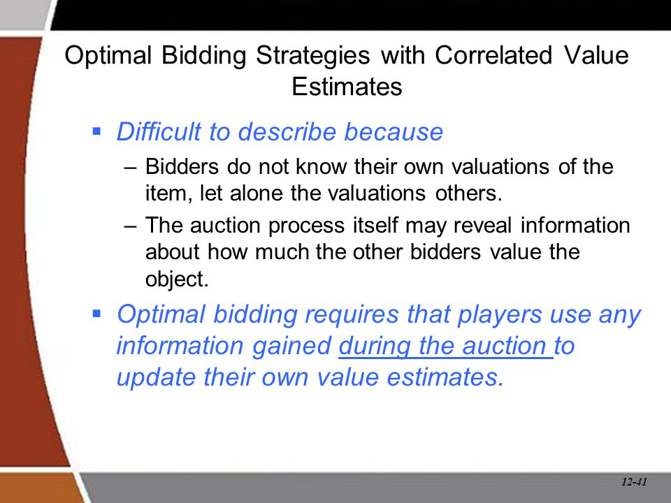 12-41 Optimal Bidding Strategies with Correlated Value Estimates  Difficult to describe because –Bidders do not know their own valuations of the item