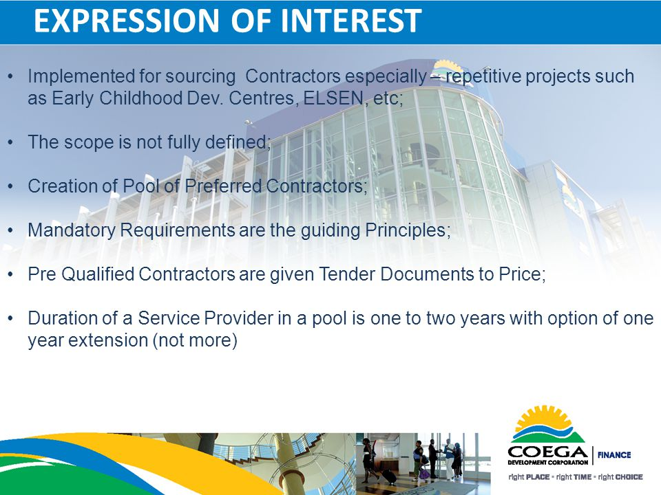 EXPRESSION OF INTEREST Implemented for sourcing Contractors especially – repetitive projects such as Early Childhood Dev. Centres, ELSEN, etc; The sco