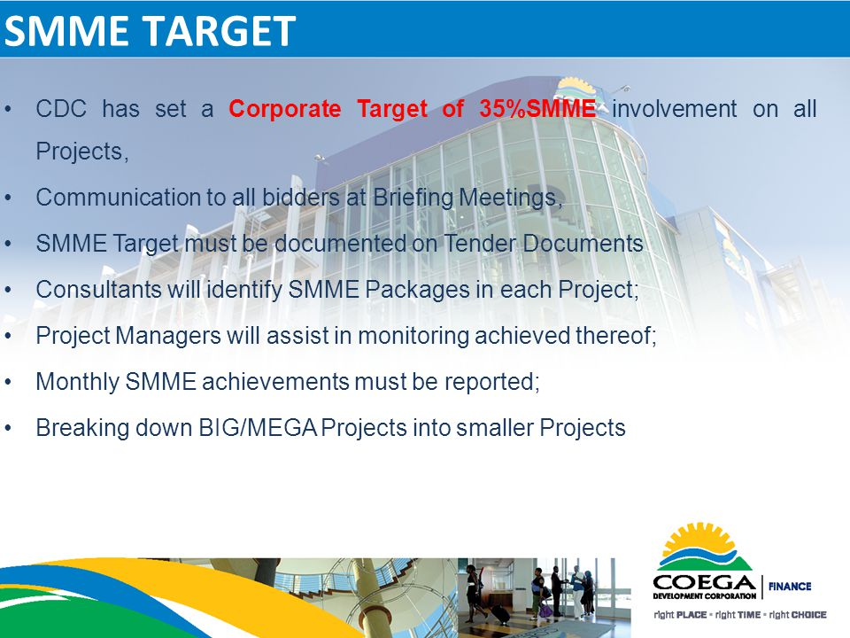 SMME TARGET CDC has set a Corporate Target of 35%SMME involvement on all Projects, Communication to all bidders at Briefing Meetings, SMME Target must
