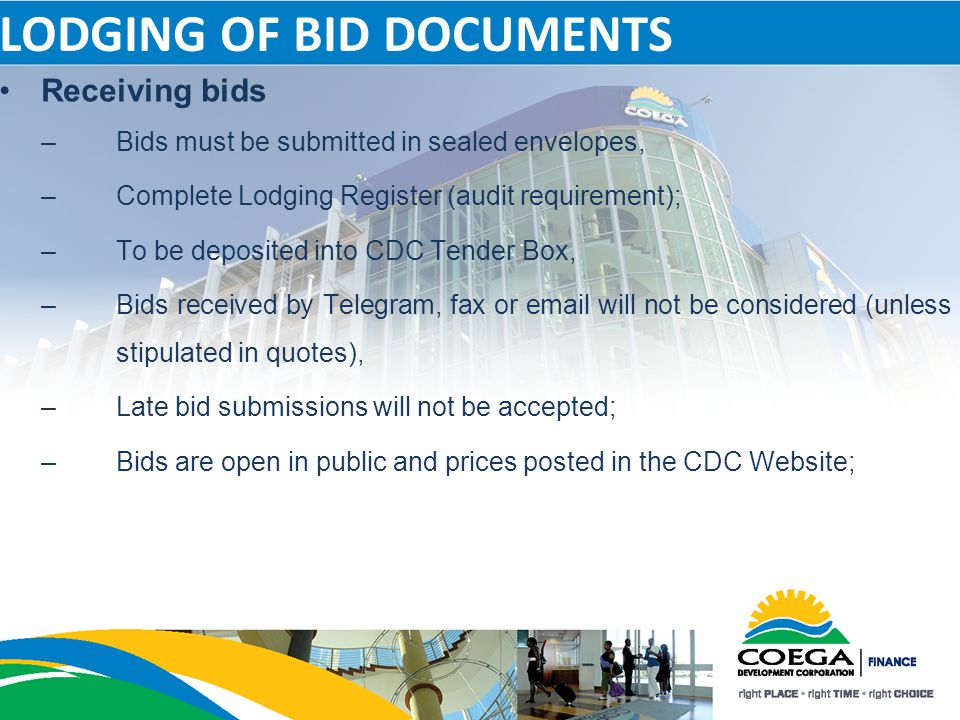 LODGING OF BID DOCUMENTS Receiving bids –Bids must be submitted in sealed envelopes, –Complete Lodging Register (audit requirement); –To be deposited