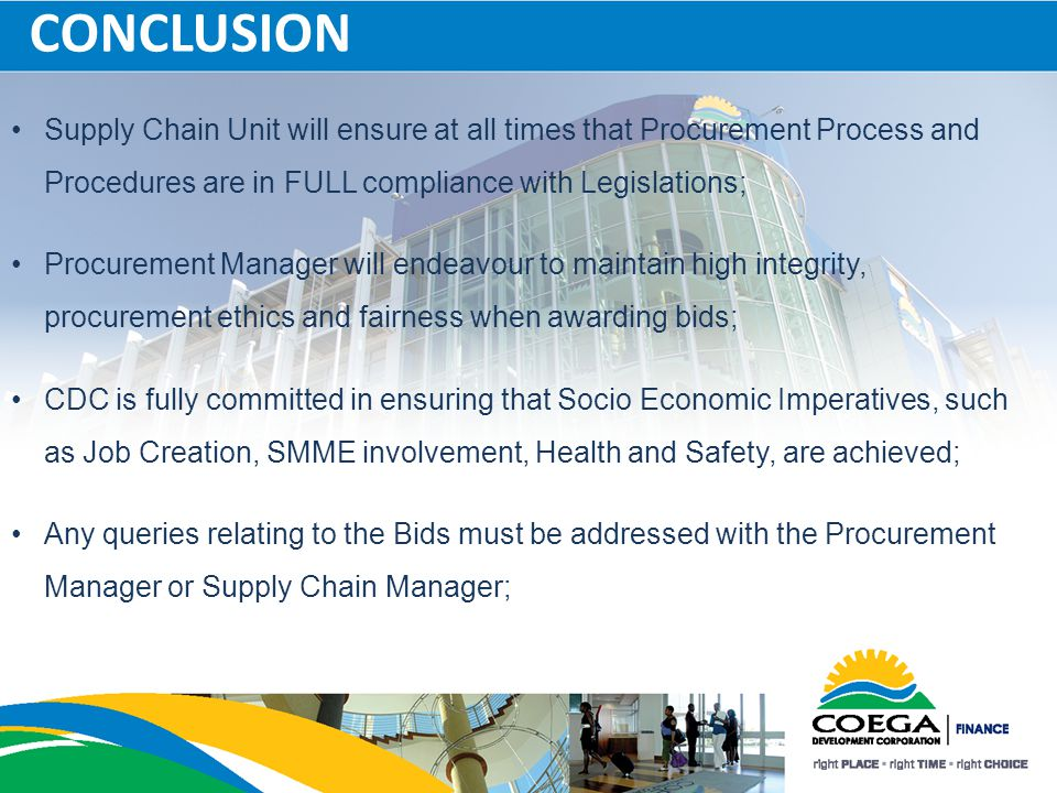 CONCLUSION Supply Chain Unit will ensure at all times that Procurement Process and Procedures are in FULL compliance with Legislations; Procurement Ma