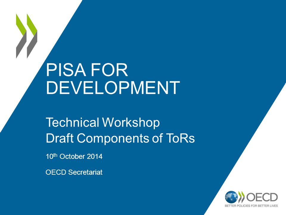 PISA FOR DEVELOPMENT Technical Workshop Draft Components of ToRs 10 th October 2014 OECD Secretariat 1