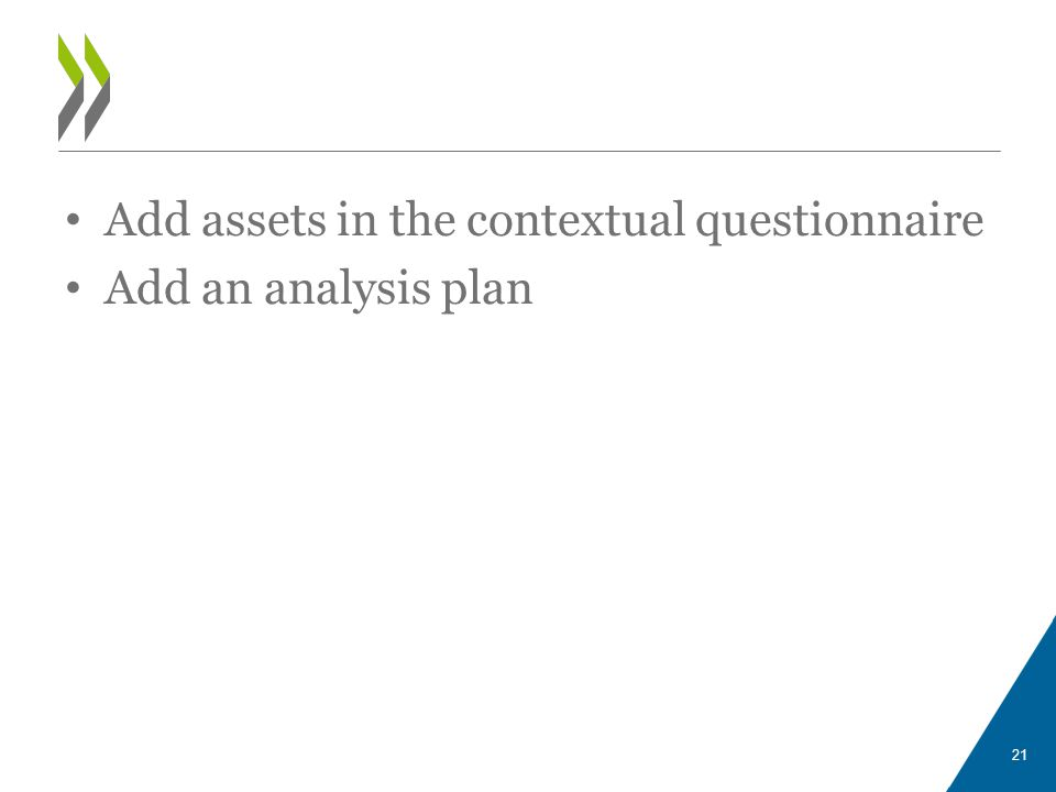 Add assets in the contextual questionnaire Add an analysis plan 21