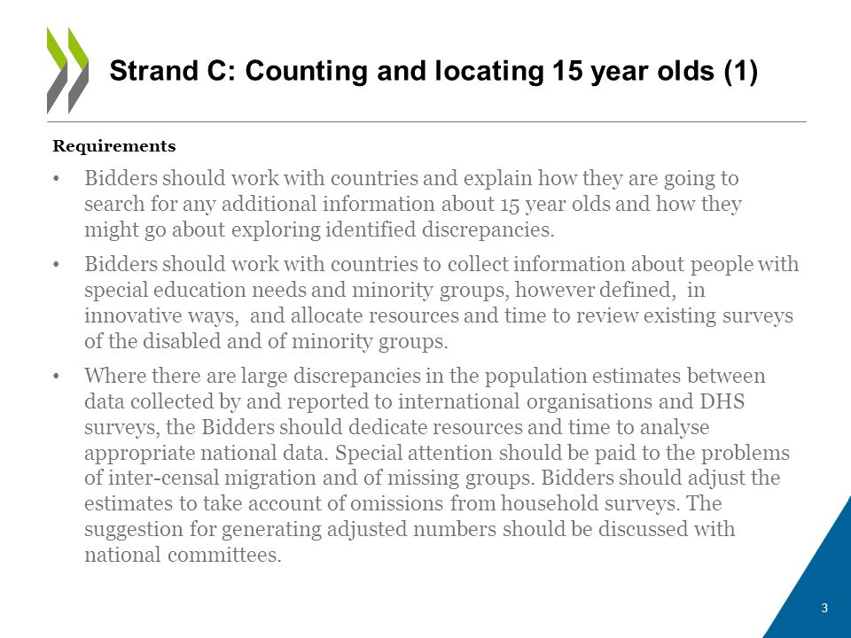 Requirements Bidders should work with countries and explain how they are going to search for any additional information about 15 year olds and how they might go about exploring identified discrepancies.