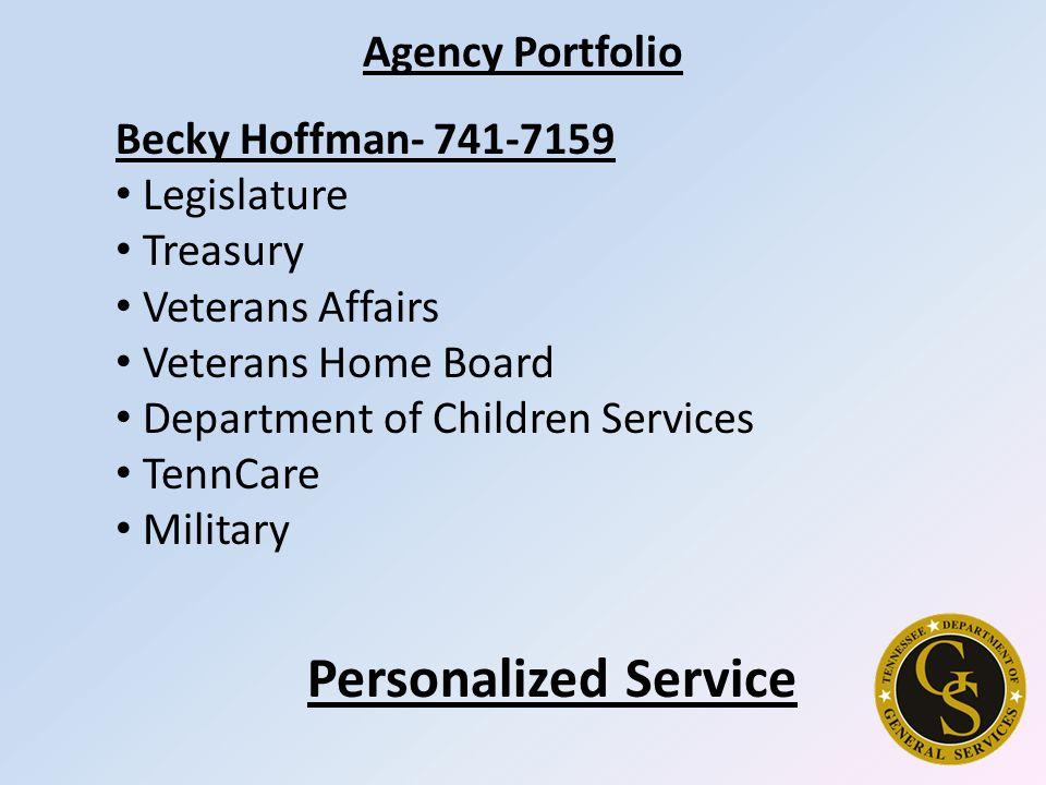 Agency Portfolio Becky Hoffman- 741-7159 Legislature Treasury Veterans Affairs Veterans Home Board Department of Children Services TennCare Military Personalized Service
