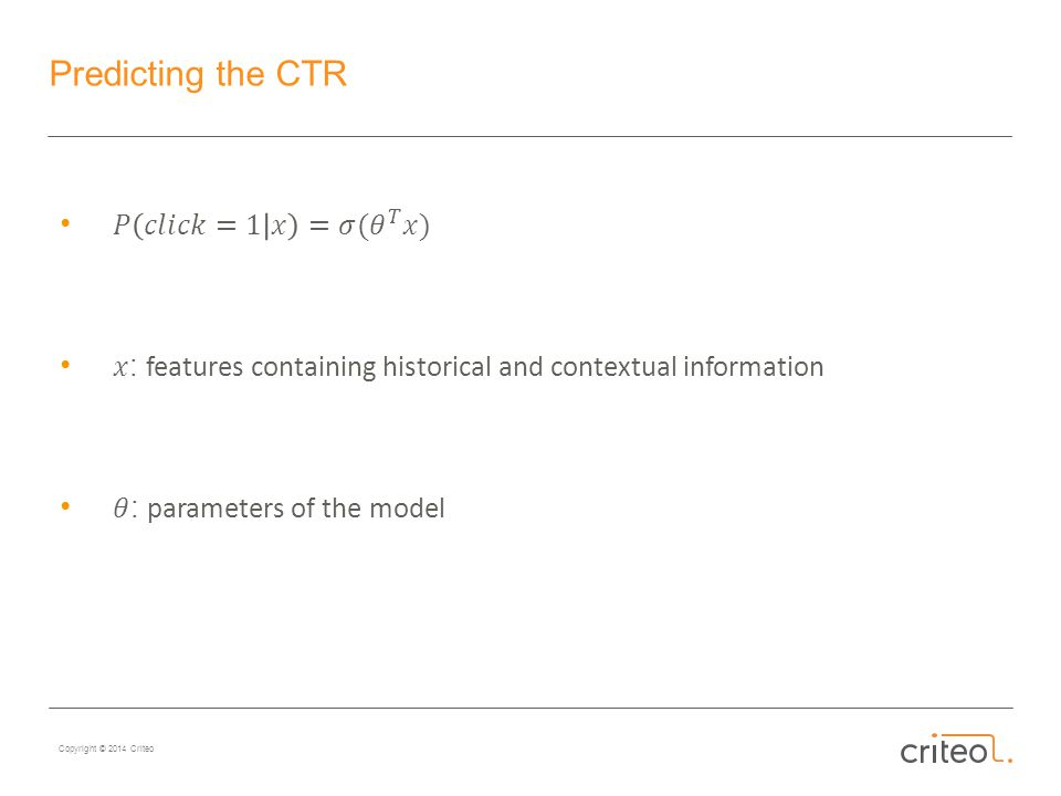 Copyright © 2014 Criteo Predicting the CTR