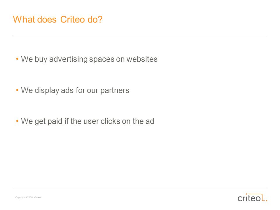 Copyright © 2014 Criteo What does Criteo do.