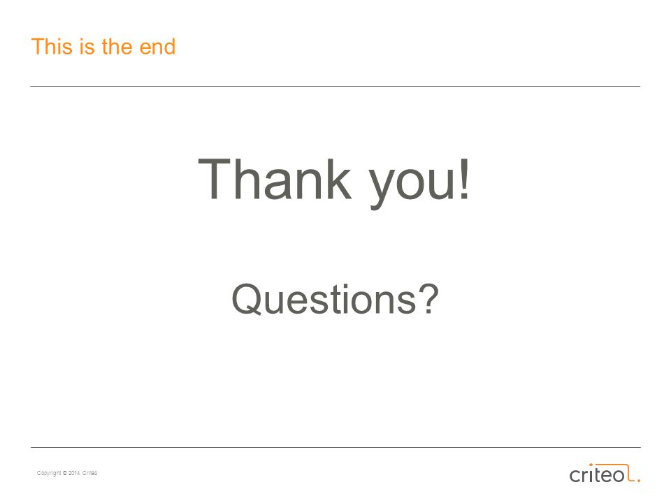 Copyright © 2014 Criteo This is the end Thank you! Questions