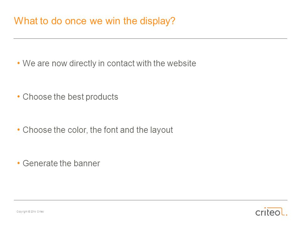 Copyright © 2014 Criteo What to do once we win the display.
