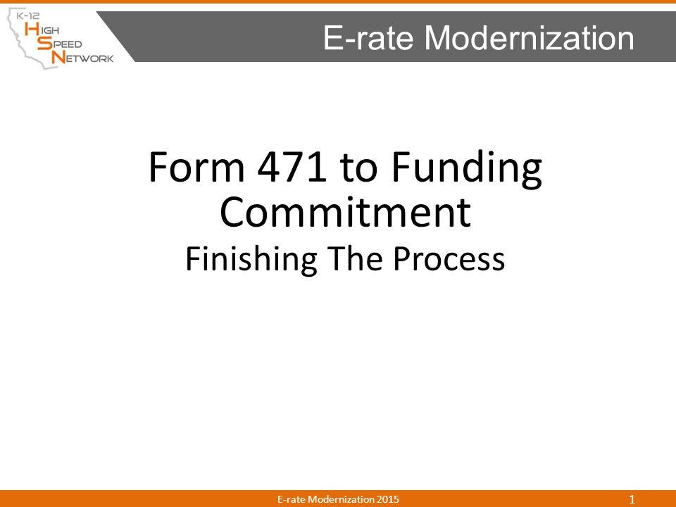 1.General Information & UpdatesGeneral Information & Updates 2.December 2014 OrderDecember 2014 Order 3.Discount CalculationsDiscount Calculations 4.Urban/Rural Look-up ToolUrban/Rural Look-up Tool 5.Bidding ProcessBidding Process 6.Category 2 BudgetCategory 2 Budget 7.The NEW Form 471The NEW Form 471 8.Form 471 – Getting PreparedForm 471 – Getting Prepared 9.Program Integrity AssuranceProgram Integrity Assurance 10.CIPA ComplianceCIPA Compliance 11.Document RetentionDocument Retention 12.Program ComplianceProgram Compliance Agenda E-rate Modernization 2015 2