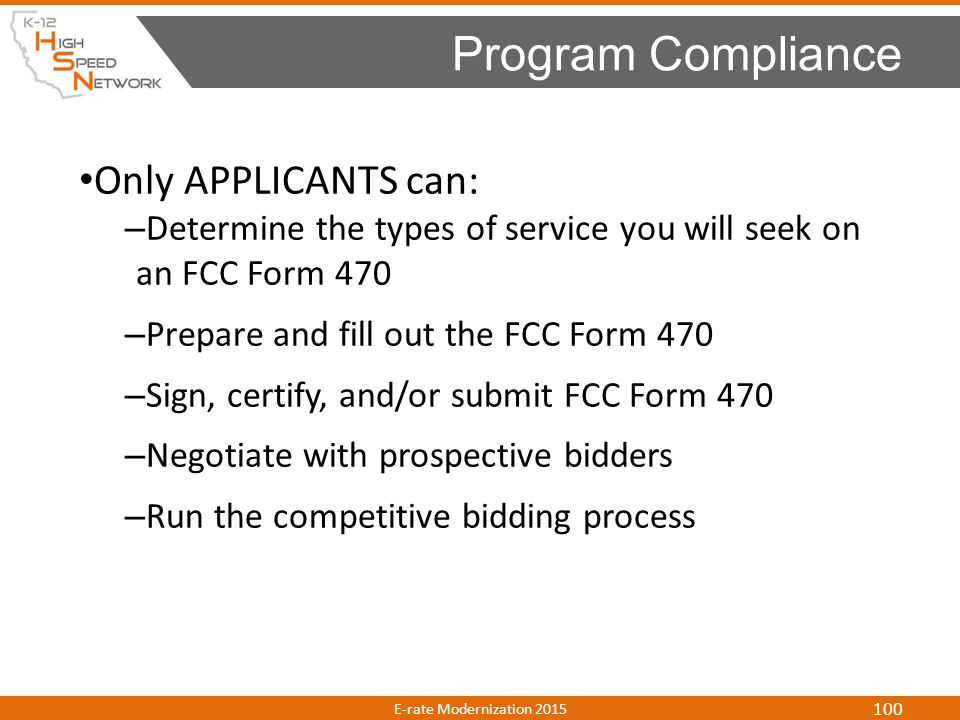 Only APPLICANTS can: – Determine the types of service you will seek on an FCC Form 470 – Prepare and fill out the FCC Form 470 – Sign, certify, and/or