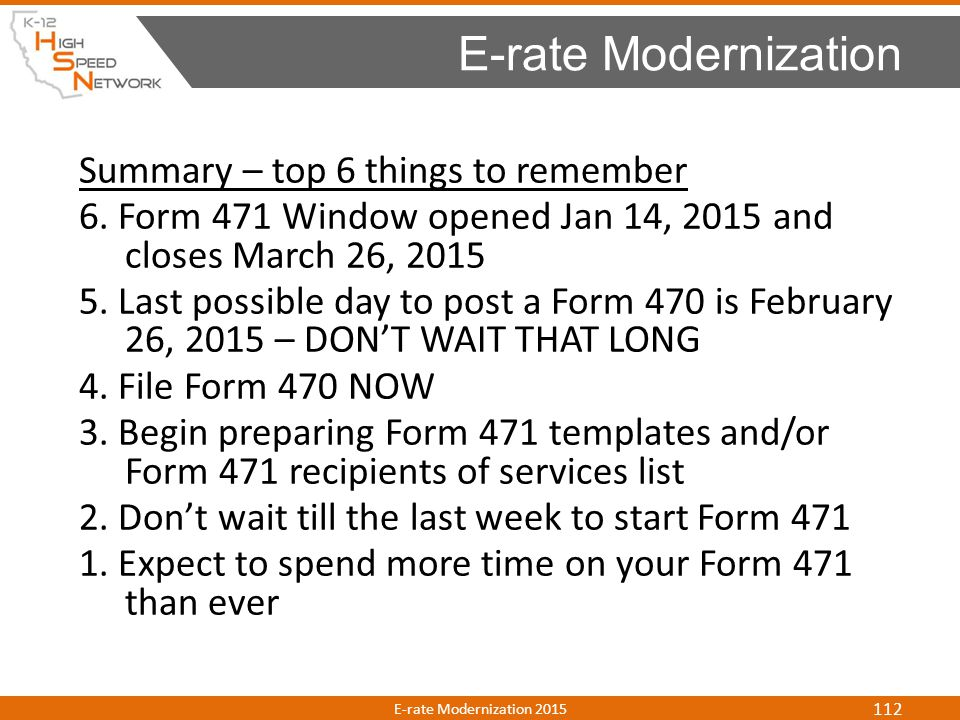 Summary – top 6 things to remember 6. Form 471 Window opened Jan 14, 2015 and closes March 26, 2015 5. Last possible day to post a Form 470 is Februar