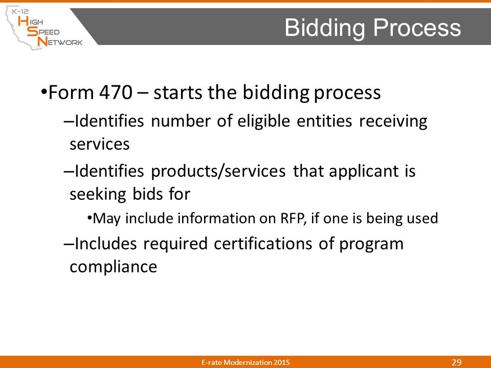 Form 470 – starts the bidding process – Identifies number of eligible entities receiving services – Identifies products/services that applicant is see