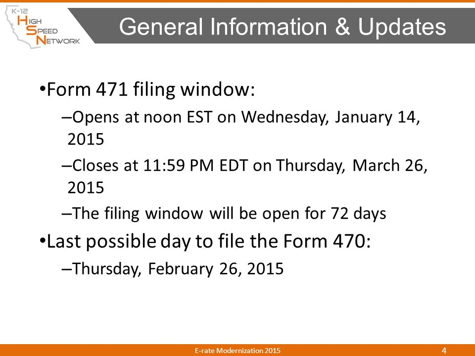 Form 471 filing window: – Opens at noon EST on Wednesday, January 14, 2015 – Closes at 11:59 PM EDT on Thursday, March 26, 2015 – The filing window wi