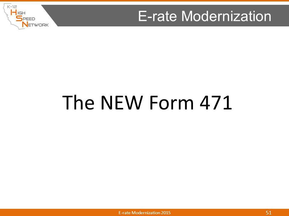 The NEW Form 471 E-rate Modernization E-rate Modernization 2015 51