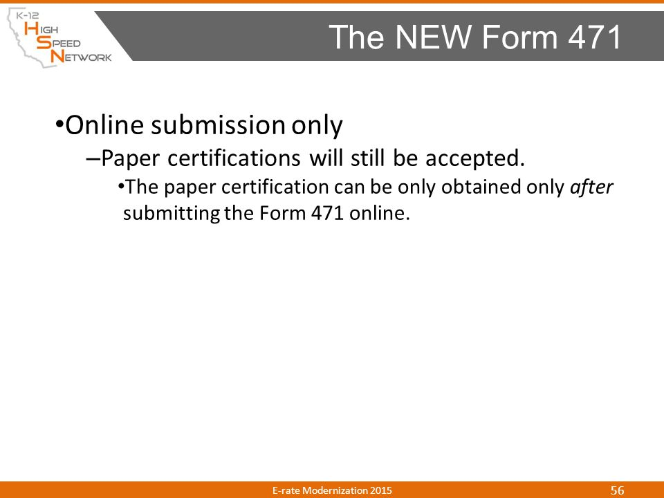 Online submission only – Paper certifications will still be accepted. The paper certification can be only obtained only after submitting the Form 471