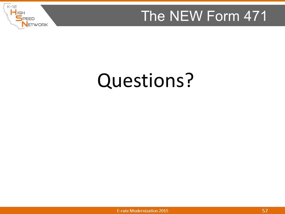 Questions? The NEW Form 471 E-rate Modernization 2015 57