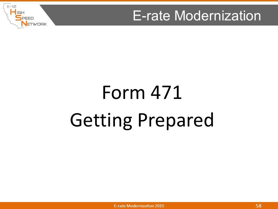 Form 471 Getting Prepared E-rate Modernization E-rate Modernization 2015 58