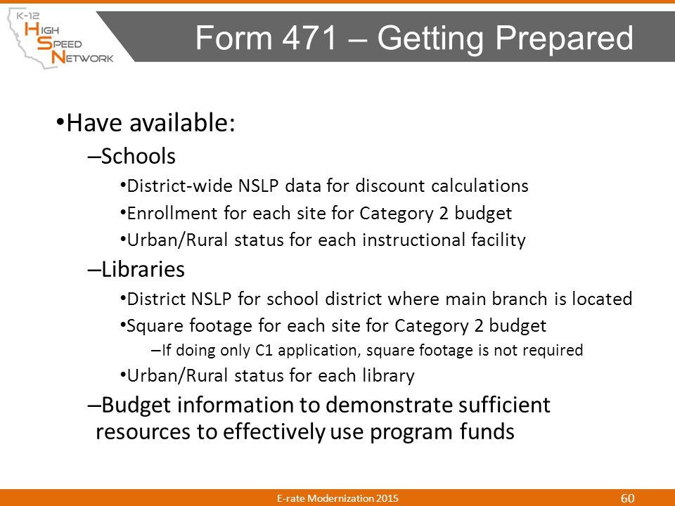 Have available: – Schools District-wide NSLP data for discount calculations Enrollment for each site for Category 2 budget Urban/Rural status for each