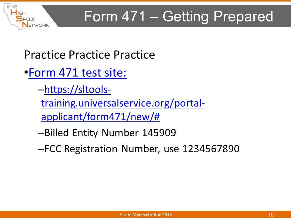 Practice Practice Practice Form 471 test site: – https://sltools- training.universalservice.org/portal- applicant/form471/new/# https://sltools- train