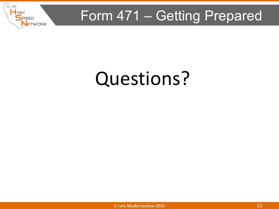 Questions? Form 471 – Getting Prepared E-rate Modernization 2015 72