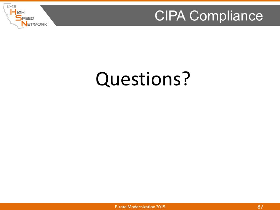 Questions? CIPA Compliance E-rate Modernization 2015 87