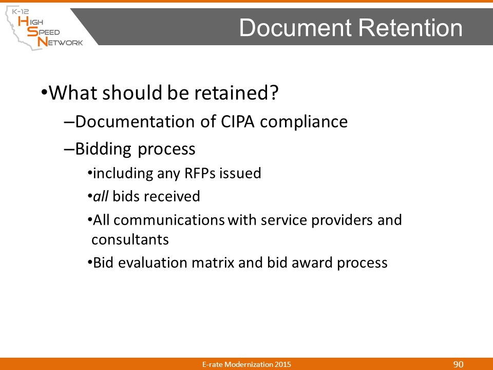 What should be retained? – Documentation of CIPA compliance – Bidding process including any RFPs issued all bids received All communications with serv