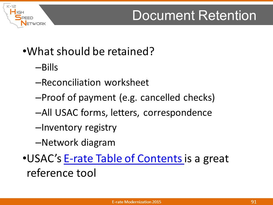 What should be retained? – Bills – Reconciliation worksheet – Proof of payment (e.g. cancelled checks) – All USAC forms, letters, correspondence – Inv