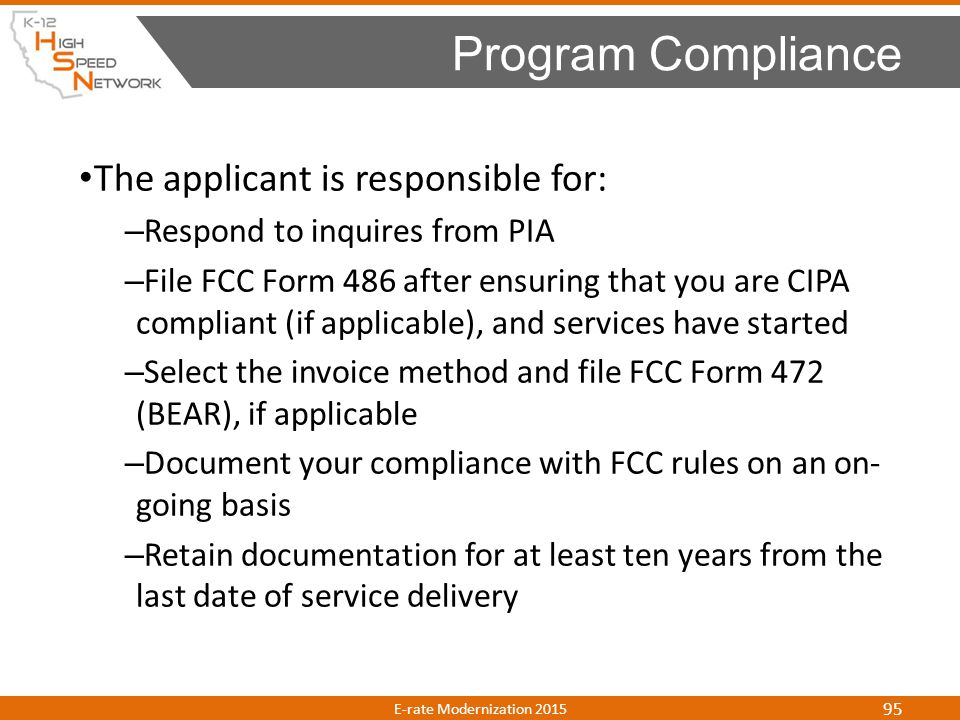 The applicant is responsible for: – Respond to inquires from PIA – File FCC Form 486 after ensuring that you are CIPA compliant (if applicable), and s