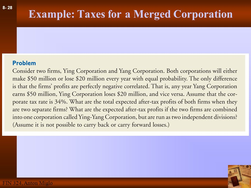 8- 28 FIN 324, Anton Miglo Example: Taxes for a Merged Corporation