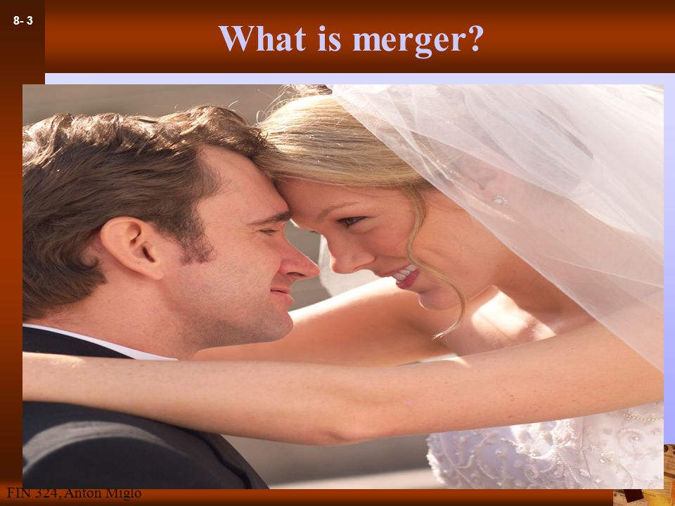 8- 3 FIN 324, Anton Miglo What is merger