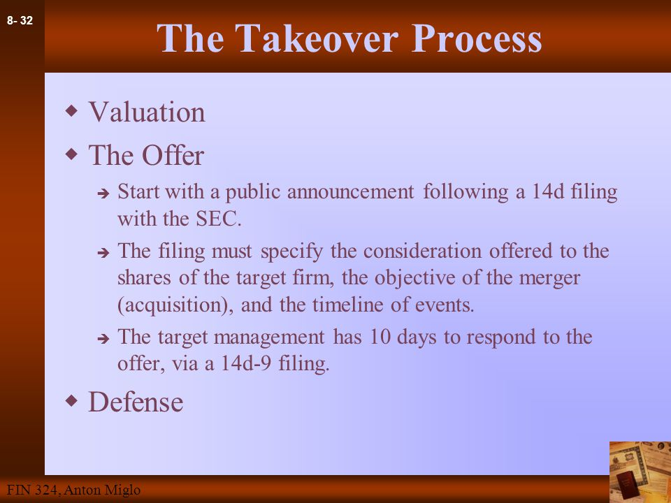 8- 32 FIN 324, Anton Miglo The Takeover Process  Valuation  The Offer  Start with a public announcement following a 14d filing with the SEC.