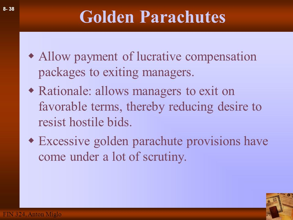 8- 38 FIN 324, Anton Miglo Golden Parachutes  Allow payment of lucrative compensation packages to exiting managers.