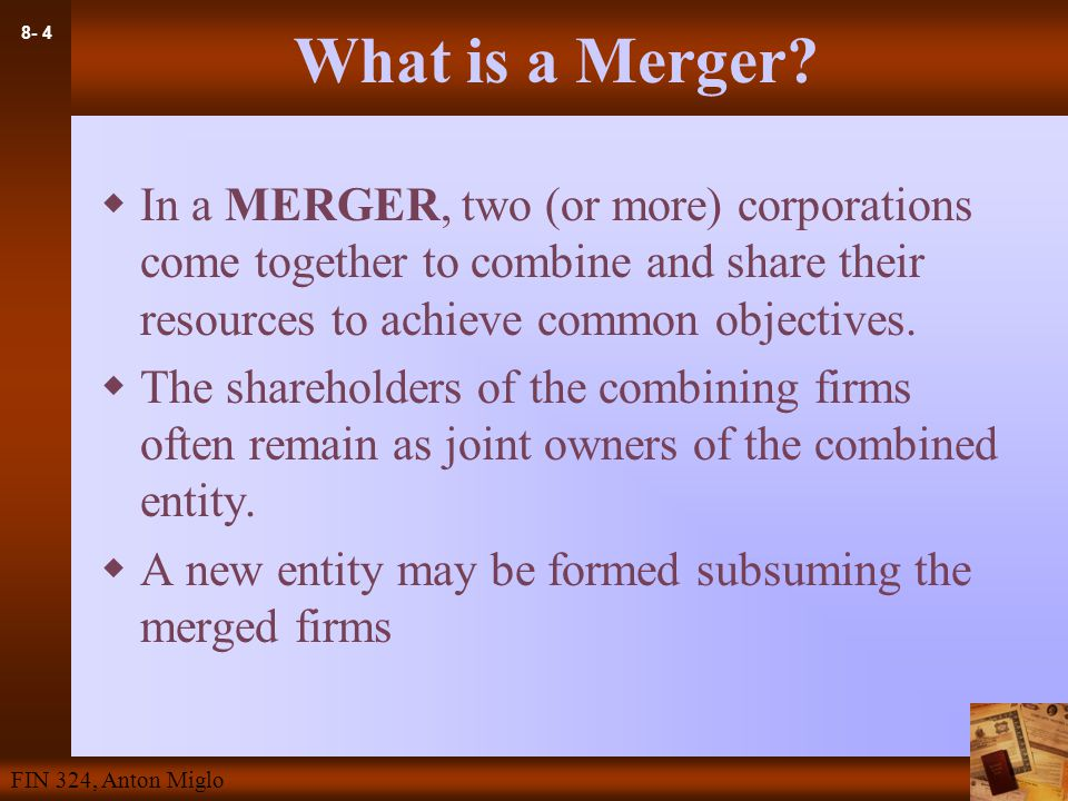 8- 4 FIN 324, Anton Miglo What is a Merger.