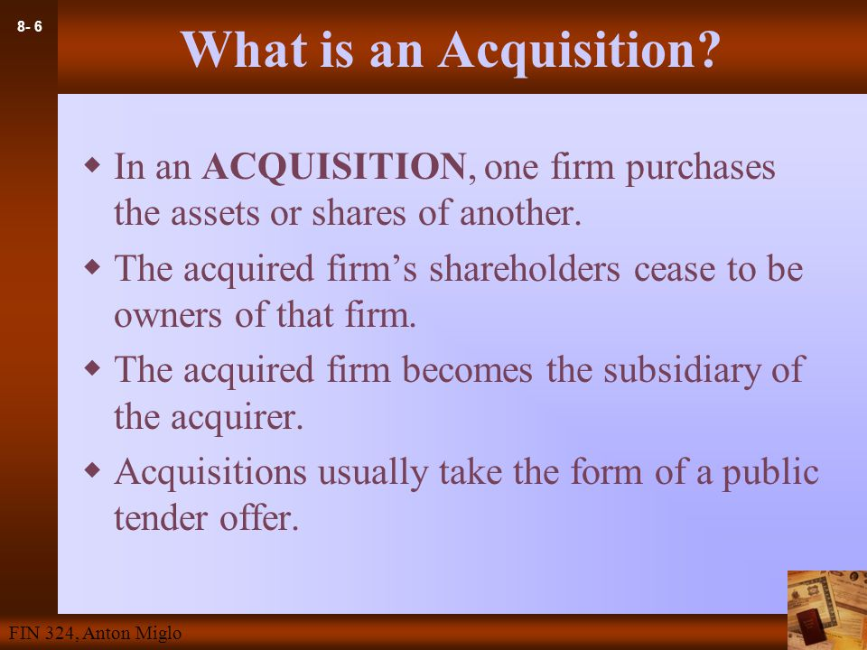 8- 6 FIN 324, Anton Miglo What is an Acquisition.
