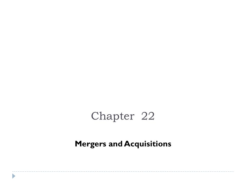 Chapter Outline 22.1 Background and Historical Trends 22.2 Market Reaction to a Takeover 22.3 Reasons to Acquire 22.4 The Takeover Process 22.5 Takeover Defenses 22.6 Who Gets the Value Added from a Takeover?