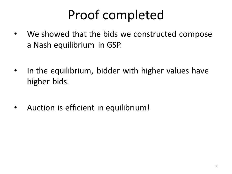 Proof completed We showed that the bids we constructed compose a Nash equilibrium in GSP.