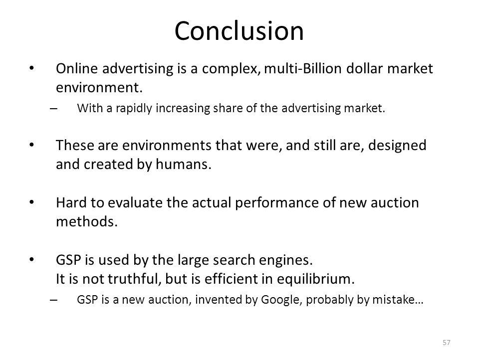 Conclusion Online advertising is a complex, multi-Billion dollar market environment.
