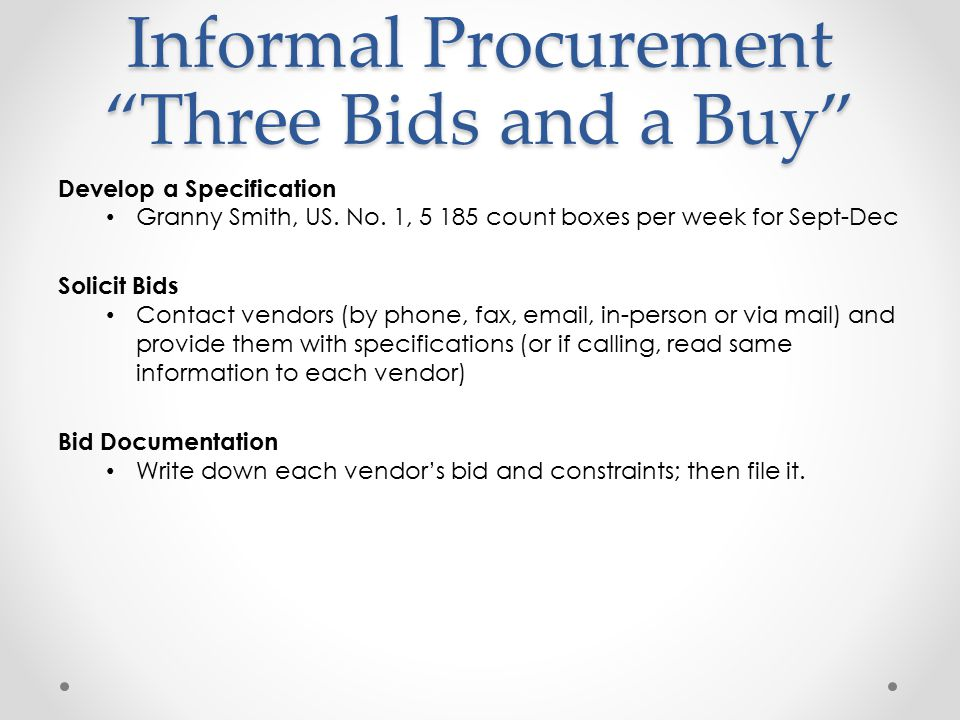"Informal Procurement ""Three Bids and a Buy"" Develop a Specification Granny Smith, US. No. 1, 5 185 count boxes per week for Sept-Dec Solicit Bids Cont"