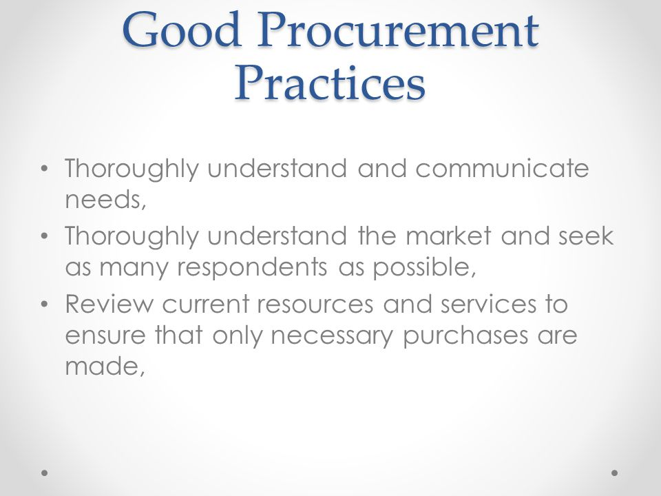 Good Procurement Practices Thoroughly understand and communicate needs, Thoroughly understand the market and seek as many respondents as possible, Rev