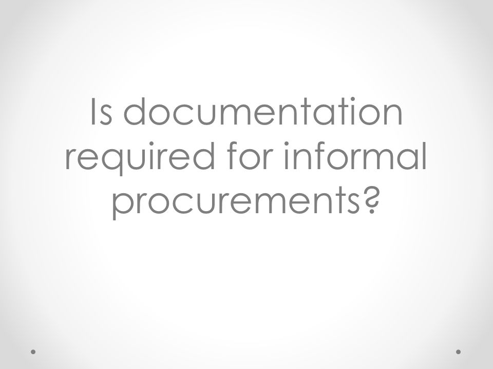 Is documentation required for informal procurements?
