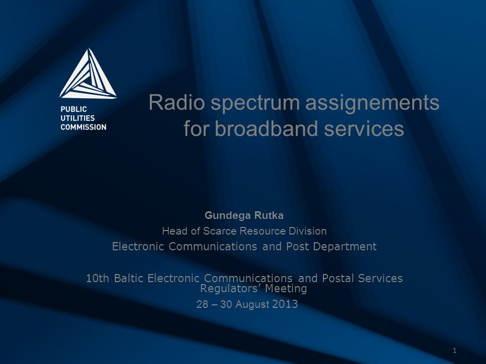 1 Radio spectrum assignements for broadband services Gundega Rutka Head of Scarce Resource Division Electronic Communications and Post Department 10th Baltic Electronic Communications and Postal Services Regulators' Meeting 28 – 30 August 2013
