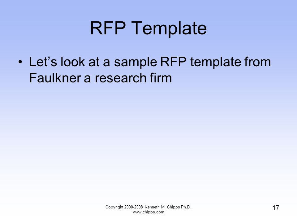 RFP Template Let's look at a sample RFP template from Faulkner a research firm Copyright 2000-2008 Kenneth M. Chipps Ph.D. www.chipps.com 17