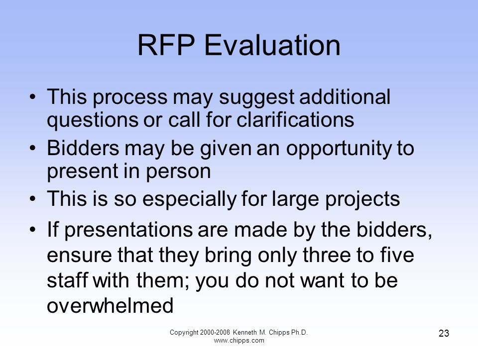 RFP Evaluation This process may suggest additional questions or call for clarifications Bidders may be given an opportunity to present in person This