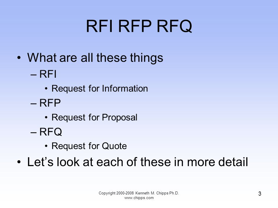 RFI RFP RFQ What are all these things –RFI Request for Information –RFP Request for Proposal –RFQ Request for Quote Let's look at each of these in mor