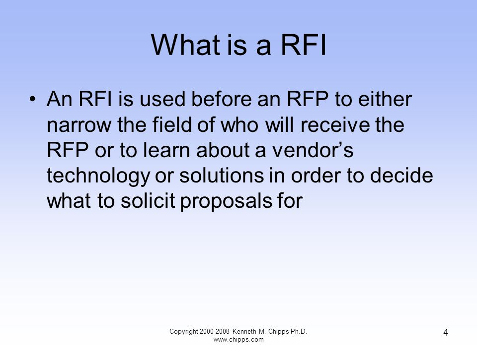 4 What is a RFI An RFI is used before an RFP to either narrow the field of who will receive the RFP or to learn about a vendor's technology or solutio