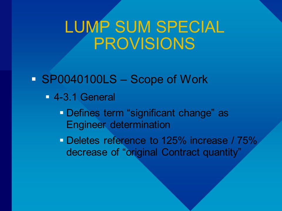 "LUMP SUM SPECIAL PROVISIONS  SP0040100LS – Scope of Work  4-3.1 General  Defines term ""significant change"" as Engineer determination  Deletes refe"
