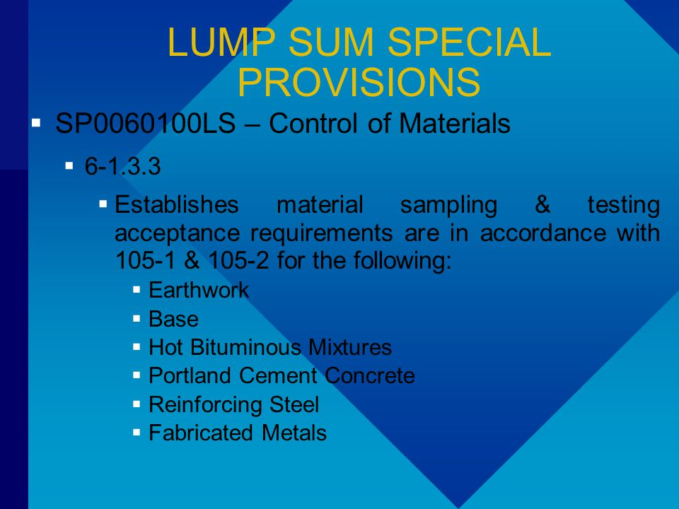 LUMP SUM SPECIAL PROVISIONS  SP0060100LS – Control of Materials  6-1.3.3  Establishes material sampling & testing acceptance requirements are in ac